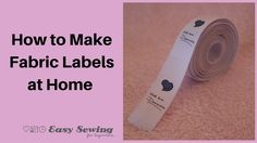 http://www.easysewingforbeginners.com shows you how to make fabric labels at home - washable and durable! I've tested the many methods for this and this is t...
