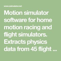 Motion simulator software for home motion racing and flight simulators. Extracts physics data from 45 flight and racing games like iracing rfactor and more.