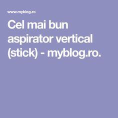 Cel mai bun aspirator vertical (stick) - myblog.ro. About Me Blog