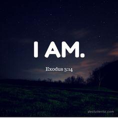 I Am. -Exodus 3:14