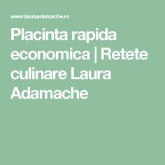 Placinta rapida economica | Retete culinare Laura Adamache