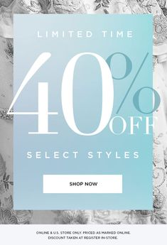 LIMITED TIME   40% Off Select Styles   SHOP NOW >   ONLINE & U.S. STORE ONLY. PRICED AS MARKED ONLINE. DISCOUNT TAKEN AT REGISTER IN-STORE.