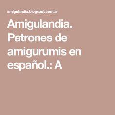 Amigulandia. Patrones de amigurumis en español.: A