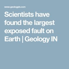 Scientists have found the largest exposed fault on Earth | Geology IN