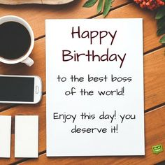 Happy Birthday to the best boss of the world! Enjoy this day! You deserve it!