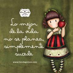 Lo mejor de la vida no se planea… simplemente sucede #gorjuss #santoro #muñeca #frases #frasedeldia #vida #planes