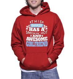 This Banker Has A Smokin' Hot And Awesome Girlfriend Hoodie