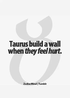 Unfortunate, but true. Acts of emotional self preservation are common when a Taurus has opened up, but is met with insincerity. We like to know exactly where we stand, so as to avoid pitfalls.