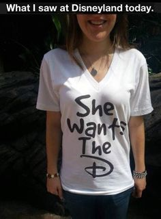 """What I saw at Disneyland today."" T-shirt in Disney font that says ""She wants the D"" Look At You, Just For You, Disneyland Today, Disneyland Honeymoon, Disney Vacations, Disneyland Princess, Disney Princess, Disney Love, Disney Magic"