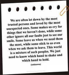 We are often let down by the most trusted persons and loved by the most unexpected ones.