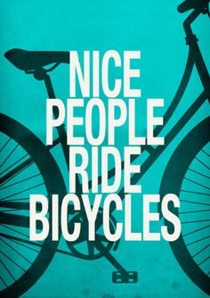 Nice People Ride Bicycles, art print by Danny Ivan - hmm, that is definitely not always the case...