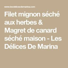 Filet mignon séché aux herbes & Magret de canard séché maison - Les Délices De Marina