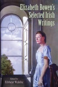 Elizabeth Bowen's selected Irish writings / edited by Éibhear Walshe