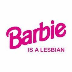 Barbie <<<<<< I should have known!!!!! #teamlesbian