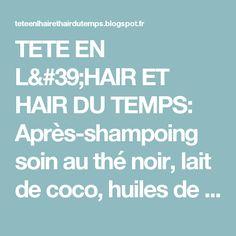 TETE EN L'HAIR ET HAIR DU TEMPS: Après-shampoing soin au thé noir, lait de coco, huiles de coco et karité