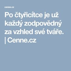 Po čtyřicítce je už každý zodpovědný za vzhled své tváře.   | Cenne.cz Boarding Pass