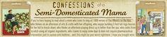 Confessions of a Semi-Domesticated Mama