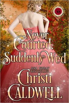 Never Courted, Suddenly Wed (Scandalous Seasons Book 2) - Kindle edition by Christi Caldwell. Romance Kindle eBooks @ AmazonSmile.