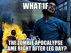 What if the zombie apocalypse came right after leg day?