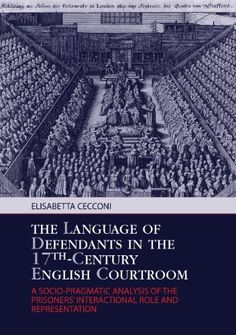 The language of defendants in the 17th-century English courtroom : a socio-pragmatic analysis of the prisoners' interactional role and representation / Elisabetta Cecconi - Bern : Peter Lang, cop. 2012