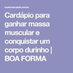 Cardápio para ganhar massa muscular e conquistar um corpo durinho   BOA FORMA