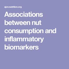 Associations between nut consumption and inflammatory biomarkers