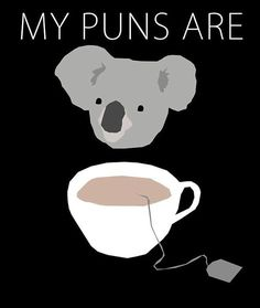 I don't even know why I laughed so hard<< I didn't get it at first but then realized it was saying koala tea. As in quality, and I've never laughed so hard.<<<it looked like coffee for a second, and i was like koala coffee? Punny Puns, Puns Jokes, Corny Jokes, Cheesy Jokes, Dad Jokes, Memes Humor, Funny Memes, Funny Quotes, Puns Hilarious