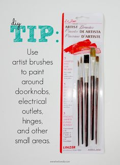 Use artist brushes to paint around doorknobs, electrical outlets, hinges, and other small areas! Such a time saver!
