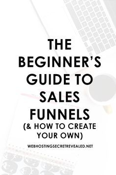 The Beginner's Guide To Sales Funnels (& HOW TO CREATE YOUR OWN). Learn how to boost your sales with these tips!