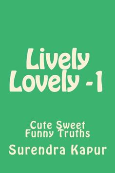 Lively Lovely -1: Cute Sweet Fun Beauty (Volume 1) by Surendra Kapur,http://www.amazon.com/dp/1496043758/ref=cm_sw_r_pi_dp_KdUdtb1K56F711ZH