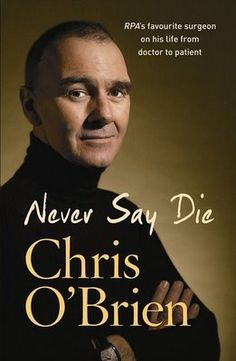 Buy Never Say Die by Chris O'Brien at Mighty Ape NZ. How a grim diagnosis transformed the life of one of Australia's top cancer specialists. It was a cruel twist of fate: in November 2006 Chris O'Brie.