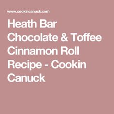 Heath Bar Chocolate & Toffee Cinnamon Roll Recipe - Cookin Canuck