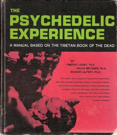 'The Psychedelic Experience: A Manual Based on The Tibetan Book of the Dead', by Timothy Leary, Ralph Metzner and Richard Alpert (Ram Dass); published in The Beatles adapted the lyrics for their song 'Tomorrow Never Knows' from this book. Psychedelic Experience, Psychedelic Drugs, Book Of The Dead, The Book, Woodstock, Old Fashioned Cars, Timothy Leary, Summertime Madness, Zombie Girl
