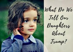 What Do We Tell Our Daughters About Trump? | About Islam