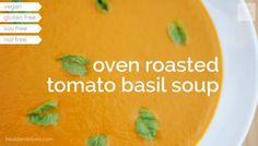fried dandelions // oven roasted tomato basil soup