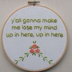 Y'all gonna make me lose my mind up in here, up in here flower embroidery