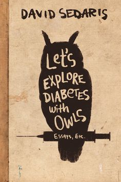 """Let's Explore Diabetes With Owls."" The new collection of essays from David Sedaris."