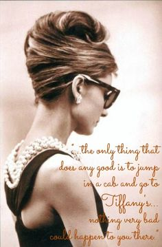 """...the only thing that does any good is to jump in a cab and go to Tiffany's... nothing very bad could happen to you there."" #BreakfastatTiffanys #AudreyHepburn #LadyLuxury"