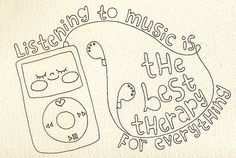 Music is my therapy for everything!!