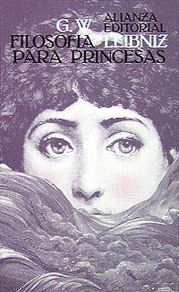 filosofia para princesas leibniz. toda vez que fue un libro dedicado a tres princesas con las cuales mantuvo correpondencia y quienes incidieron en su obra.