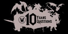 Ten years in Azeroth: 10 Years 10 Questions http://syrco.wordpress.com/2014/08/15/ten-years-in-azeroth-10-years-10-questions/