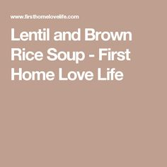 Lentil and Brown Rice Soup - First Home Love Life Souped Up, Rice Soup, Brown Rice, First Home, Slimming World, Lentils, Love Life, Gluten Free, Soups