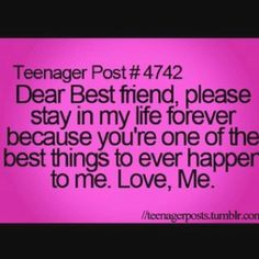Dear Best Friend, Please Stay In My Life Forever Because Youu0027re One Of The  Best Things To Ever Happen To Me.
