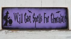 Will Cast Spells For Chocolate Funny Painted Wood Halloween Sign