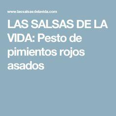 LAS SALSAS DE LA VIDA: Pesto de pimientos rojos asados