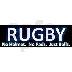 Rugby; love this quote. It only takes balls & not just the one you play with ;-)