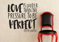 Demi Lovato inspired Love is Louder than the Pressure to be Perfect Wall Decal Sticker