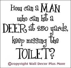 Wall Decor Plus More - Keep Missing Toilet Bathroom Wall Decal Stickers Funny Vinyl Wall Letters 23x20, $22.00 (http://www.walldecorplusmore.com/Keep-Missing-Toilet-Bathroom-Wall-Decal-Stickers-Funny-Vinyl-Wall-Letters-23x20/)