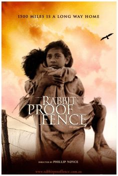 RABBIT PROOF FENCE - One of the most important films made about Australian Aborigines and the persecution they received from supposed 'Christian Missionaries' who believed that stealing mixed race children from their mothers and putting them in 'Mission Homes' they could eventually be westernised!