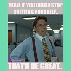 If you could stop shitting yourself, that'd be great. #nurse humor. Mom humor. Nursing. Motherhood. Parent. Potty training.